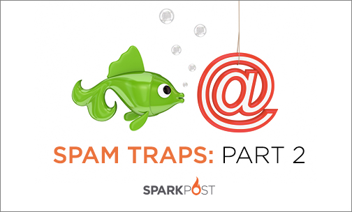 Spam Traps Part 2: How They Impact Your Mail Program