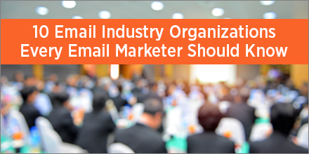10 Email Industry Organizations Every Email Marketer Should Know