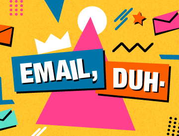 Introducing: Email, duh.