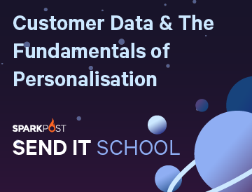 Send It School: Customer Data & The Fundamentals of Personalisation