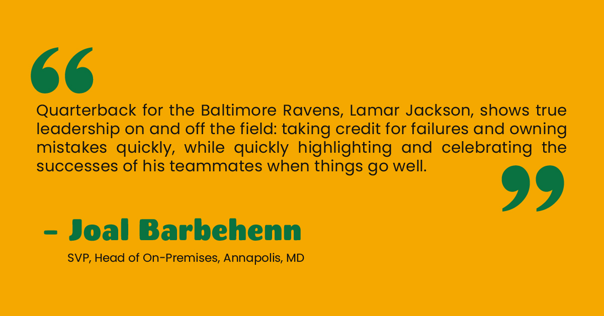 """""""Quarterback for the Baltimore Ravens, Lamar Jackson, shows true leadership on and off the field: taking credit for failures and owning mistakes quickly, while quickly highlighting and celebrating the successes of his teammates when things go well."""" - Joal Barbehenn, SVP, Head of On-Premises, Annapolis, MD"""